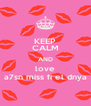 KEEP CALM AND love a7sn miss fi el dnya - Personalised Poster A4 size