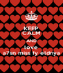 KEEP CALM AND love a7sn miss fy eldnya - Personalised Poster A4 size