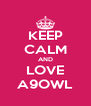 KEEP CALM AND LOVE A9OWL - Personalised Poster A4 size