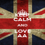 KEEP CALM AND LOVE AA - Personalised Poster A4 size