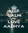 KEEP CALM AND LOVE AADHYA - Personalised Poster A4 size
