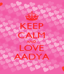 KEEP CALM AND LOVE AADYA - Personalised Poster A4 size