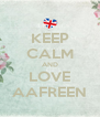 KEEP CALM AND LOVE AAFREEN - Personalised Poster A4 size