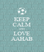KEEP CALM AND LOVE AAHAB - Personalised Poster A4 size