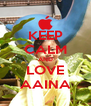 KEEP CALM AND LOVE AAINA - Personalised Poster A4 size