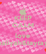KEEP CALM AND love aaliyah&taytay - Personalised Poster A4 size