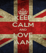 KEEP CALM AND LOVE AAM - Personalised Poster A4 size