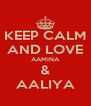 KEEP CALM AND LOVE AAMINA & AALIYA - Personalised Poster A4 size