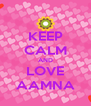 KEEP CALM AND LOVE AAMNA - Personalised Poster A4 size