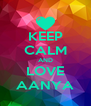 KEEP CALM AND LOVE AANYA - Personalised Poster A4 size