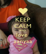 KEEP CALM AND love  aanyaa - Personalised Poster A4 size