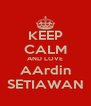 KEEP CALM AND LOVE AArdin SETIAWAN - Personalised Poster A4 size