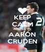 KEEP CALM AND LOVE AARON CRUDEN - Personalised Poster A4 size