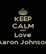 KEEP CALM AND Love Aaron Johnson - Personalised Poster A4 size