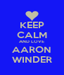 KEEP CALM AND LOVE AARON WINDER - Personalised Poster A4 size