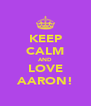 KEEP CALM AND LOVE AARON! - Personalised Poster A4 size