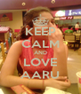 KEEP CALM AND LOVE AARU - Personalised Poster A4 size