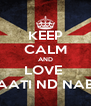 KEEP CALM AND LOVE  AATI ND NAB - Personalised Poster A4 size