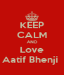 KEEP CALM AND Love Aatif Bhenji  - Personalised Poster A4 size