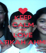 KEEP CALM AND LOVE AATIKAH AHMED - Personalised Poster A4 size