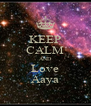 KEEP CALM AND Love Aaya - Personalised Poster A4 size