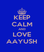 KEEP CALM AND LOVE AAYUSH - Personalised Poster A4 size
