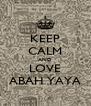 KEEP CALM AND LOVE ABAH YAYA - Personalised Poster A4 size