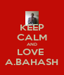 KEEP CALM AND LOVE  A.BAHASH - Personalised Poster A4 size
