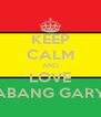 KEEP CALM AND LOVE ABANG GARY - Personalised Poster A4 size