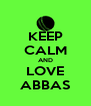 KEEP CALM AND LOVE ABBAS - Personalised Poster A4 size