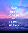 KEEP CALM AND LOVE Abbey - Personalised Poster A4 size