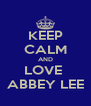 KEEP CALM AND LOVE  ABBEY LEE - Personalised Poster A4 size