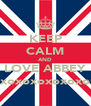 KEEP CALM AND LOVE ABBEY xoxoxoxoxoxoxoxo - Personalised Poster A4 size