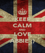 KEEP CALM AND LOVE ABBIE :) - Personalised Poster A4 size