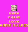 KEEP CALM and LOVE ABBIE HULKES - Personalised Poster A4 size