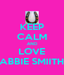 KEEP CALM AND LOVE ABBIE SMIITH - Personalised Poster A4 size