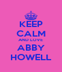 KEEP CALM AND LOVE ABBY HOWELL - Personalised Poster A4 size