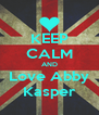 KEEP CALM AND Love Abby Kasper - Personalised Poster A4 size