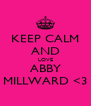 KEEP CALM AND LOVE ABBY MILLWARD <3 - Personalised Poster A4 size