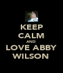 KEEP CALM AND LOVE ABBY WILSON - Personalised Poster A4 size