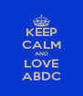 KEEP CALM AND LOVE ABDC - Personalised Poster A4 size