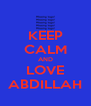 KEEP CALM AND LOVE ABDILLAH - Personalised Poster A4 size