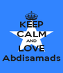 KEEP CALM AND LOVE Abdisamads - Personalised Poster A4 size