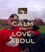 KEEP CALM AND LOVE  ABDUL - Personalised Poster A4 size