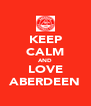 KEEP CALM AND LOVE ABERDEEN - Personalised Poster A4 size
