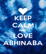 KEEP CALM AND  LOVE ABHINABA - Personalised Poster A4 size