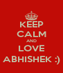 KEEP CALM AND LOVE ABHISHEK :) - Personalised Poster A4 size