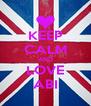 KEEP CALM AND LOVE ABI - Personalised Poster A4 size