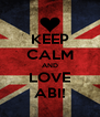KEEP CALM AND LOVE ABI! - Personalised Poster A4 size
