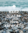 KEEP CALM AND love abi and ro - Personalised Poster A4 size